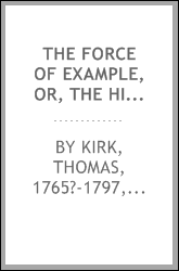 The Force of example, or, The history of Henry and Caroline : written for the instruction and amusement of young persons
