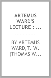 Artemus Ward's lecture : (As delivered at the Egyptian Hall, London.)