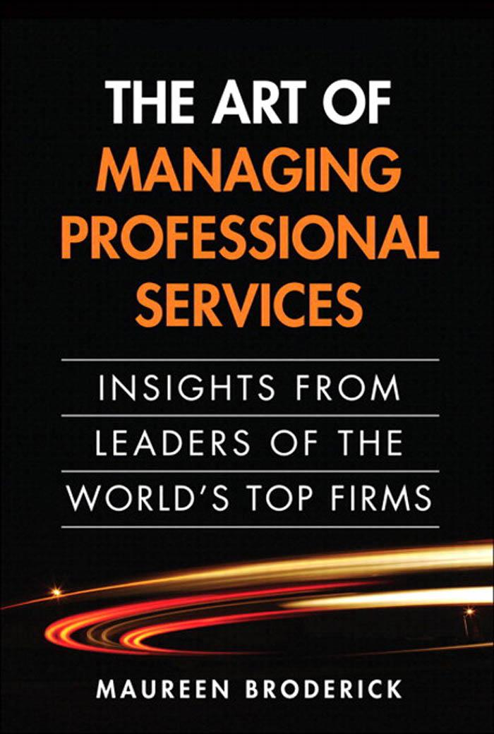 The Art of Managing Professional Services: Insights from Leaders of the World's Top Firms
