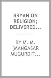 Bryan on religion; delivered before the Independent Religious Society, Orchestra Hall ... Chicago ..