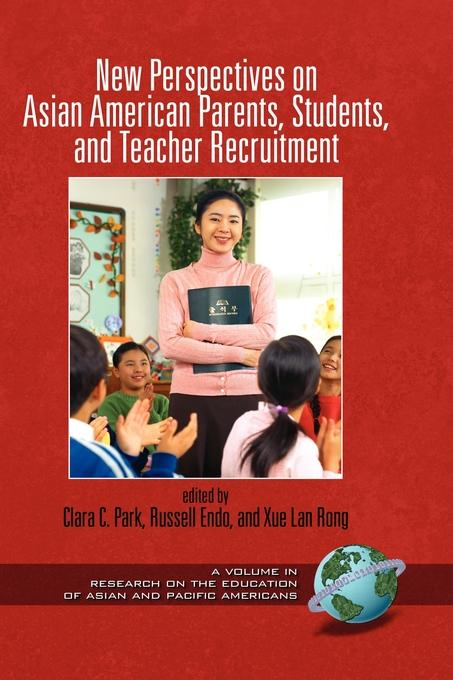 New Perspectives on Asian American Parents, Students, and Teacher Recruitment