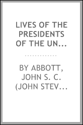 Lives of the presidents of the United States of America, from Washington to the present time ... To which is added The centennial jubilee, showing the hundred years' progress of the republic