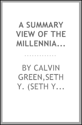 A summary view of the Millennial Church, or United Society of Believers (commonly called Shakers) : comprising the rise, progress, and practical order of the society, together with the general principles of their faith and testimony