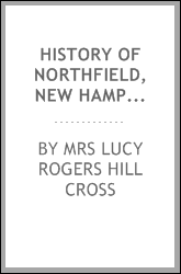 History of Northfield, New Hampshire 1780-1905: In Two Parts with Many Biographical Sketches and ...