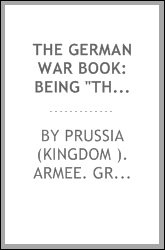 "The German War Book: Being ""The Usages of War on Land"""