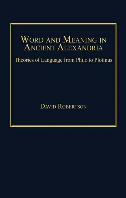 Word and Meaning in Ancient Alexandria: Theories of Language from Philo to Plotinus