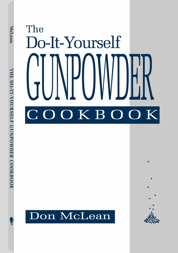 The Do-it-Yourself Gunpowder Cookbook By: Don McLean