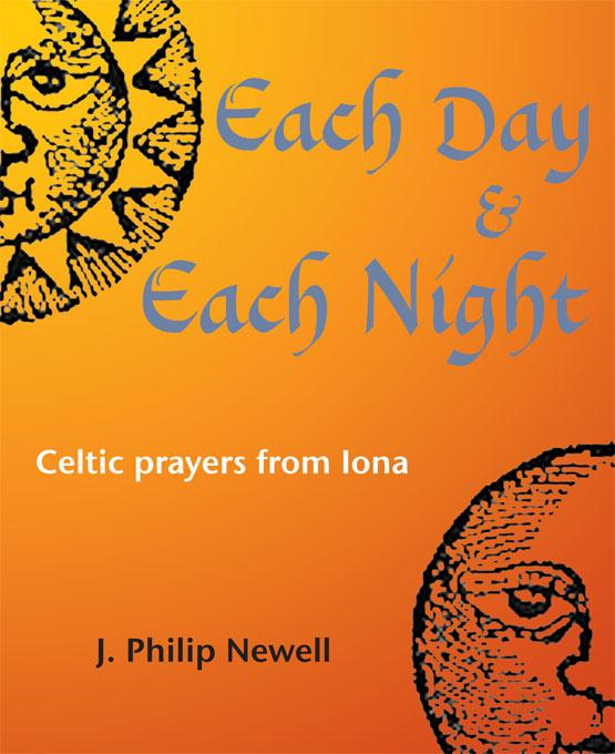 Each Day & Each Night: Celtic prayers from Iona