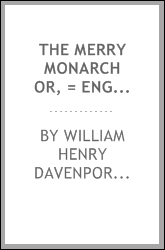 The Merry Monarch Or, = England Under Charles II.: Or, England Under Charles II. Its Art ...