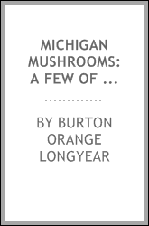 Michigan Mushrooms: A Few of the Common Edible Fungi Occuring in the State