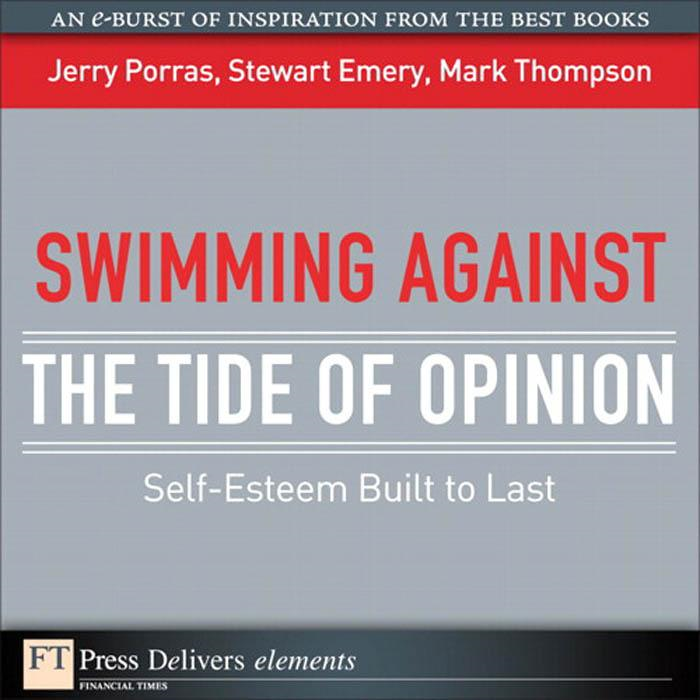 Swimming Against the Tide of Opinion: Self-Esteem Built to Last By: Jerry Porras