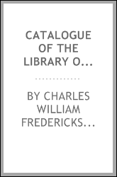 Catalogue of the library of the late Charles W. Frederickson ... A ... valuable collection of English literature, comprising a large number of first and other rare editions, especially of Byron, Gray, Keats, Lamb, Shakespeare, Scott, and an unrivalle