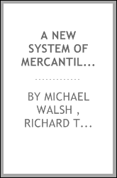 A New System of Mercantile Arithmetic: Adapted to the Commerce of the United States, in Its ...