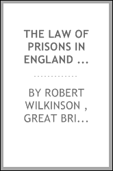 The Law of Prisons in England and Wales, Being the Prison Act, 1865 (28 & 29 Vict. C. 126), and ...