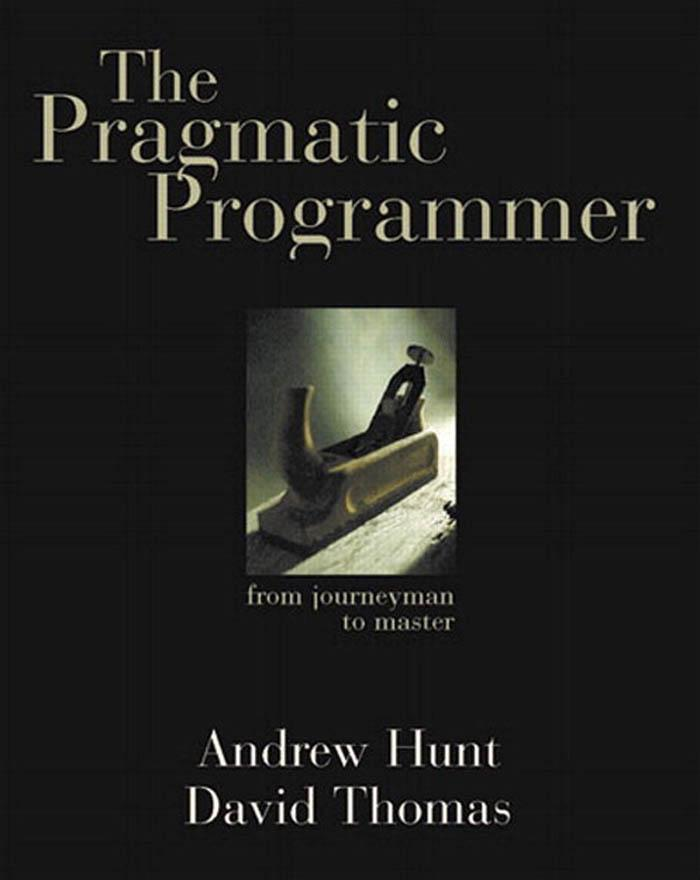 The Pragmatic Programmer: From Journeyman to Master By: Andrew Hunt
