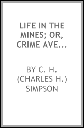 Life in the mines; or, Crime avenged. Including thrilling adventures among miners and outlaws