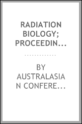 Radiation biology; proceedings of the Second Australasian Conference on Radiation Biology held at the University, Melbourne, 15-18 December, 1958, by the Australian Radiation Society