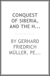 Conquest of Siberia, and the history of the transactions, wars, commerce, &c. &c. carried on ... By: Gerhard Friedrich Müller, Peter Simon Pallas