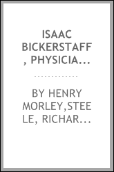 Isaac Bickerstaff, physician and astrologer. Papers from Steele's Tatler. Èd. by Henry Morley