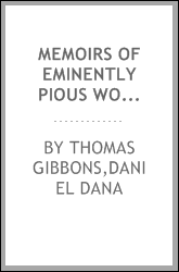 Memoirs of eminently pious women [microform] : who were ornaments to their sex---blessings to their families---and edifying examples to the church and world