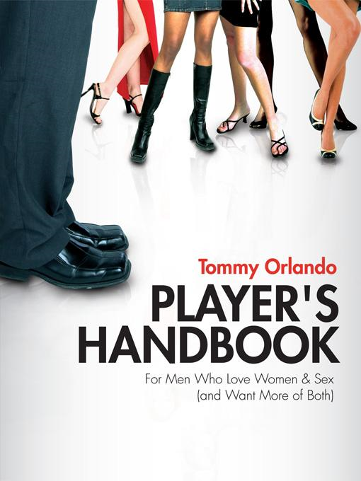 Player's Handbook Volume 1 - Pickup and Seduction Secrets For Men Who Love Women & Sex (and Want More of Both) By: Tommy Orlando