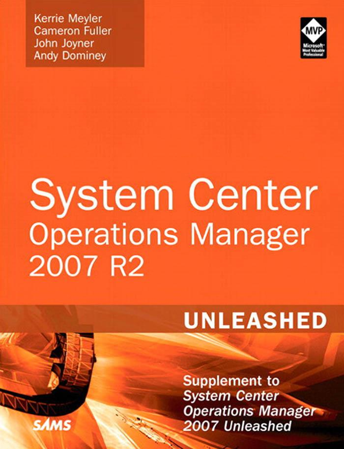 System Center Operations Manager 2007 R2 Unleashed: Supplement to System Center Operations Manager 2007 Unleashed