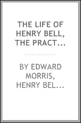 The life of Henry Bell, the practical introducer of the steam-boat into ...