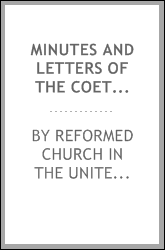 Minutes and letters of the Coetus of the German Reformed congregations in Pennsylvania, 1747-1792 : together with three preliminary reports of Rev. John Philip Boehm, 1734-1744