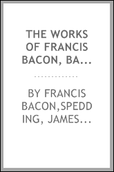 The works of Francis Bacon, Baron of Verulam ..