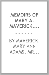 Memoirs of Mary A. Maverick, arranged by Mary A. Maverick and her son Geo. Madison Maverick;