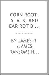 Corn root, stalk, and ear rot diseases, and their control thru seed selection and breeding