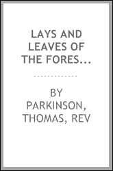 Lays and leaves of the forest; a collection of poems, and historical, genealogical & biographical essays and sketches, relating chiefly to men and things connected with the royal forest of Knaresborough