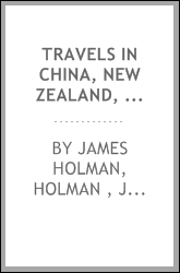 Travels in China, New Zealand, New South Wales, Van Diemen's Land, Cape Horn ...
