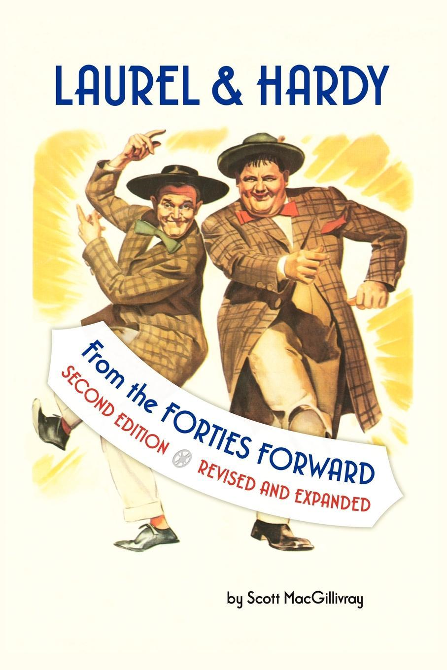LAUREL & HARDY: FROM THE FORTIES FORWARD: Second Edition, Revised and Expanded By: Scott MacGillivray