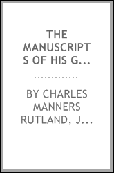 The Manuscripts of His Grace the Duke of Rutland: ...preserved at Belvoir ...