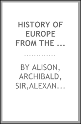 History of Europe from the commencement of the French revolution in M.DCC.LXXXIX. to the restoration of the Bourbons in M.DCCC.XV