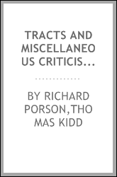 Tracts and miscellaneous criticisms of the late Richard Porson, esq. ..