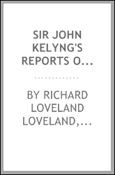 Sir John Kelyng's Reports of Crown Cases in the Time of King Charles II: Together with A ...