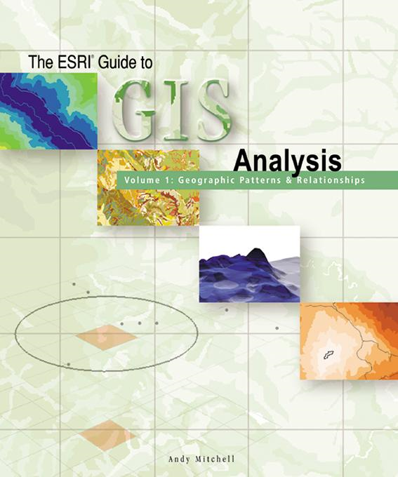 The ESRI Guide to GIS Analysis, Volume 1: Geographic Patterns and Relationships By: Andy Mitchell