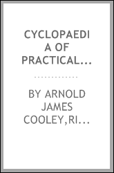 Cyclopaedia of practical receipts and collateral information in the arts, manufactures, professions, and trades, including medicine, pharmacy, and domestic economy