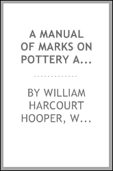 A Manual of Marks on Pottery and Porcelain: A Dictionary of Easy Reference