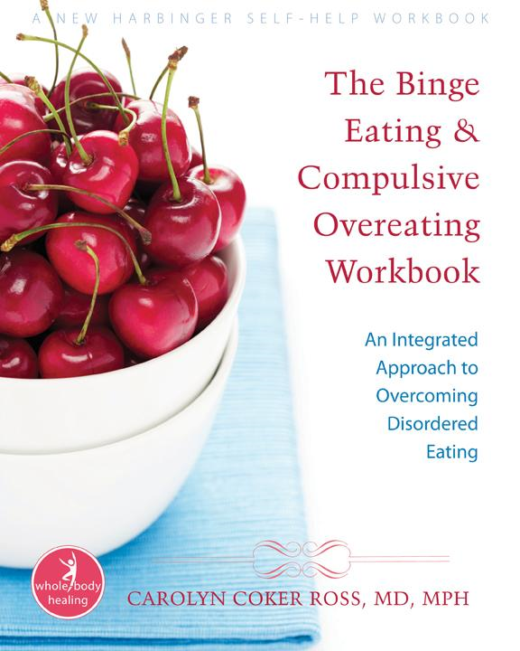 The Binge Eating and Compulsive Overeating Workbook: An Integrated Approach to Overcoming Disordered Eating By: Carolyn, Coker Ross