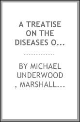 A Treatise on the Diseases of Children: With Directions for the Management of Infants