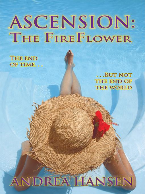 Ascension - The Fireflower: The End of Time, But Not the End of the World