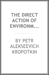The Direct Action of Environment and Evolution