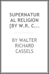 Supernatural religion [by W.R. Cassels].