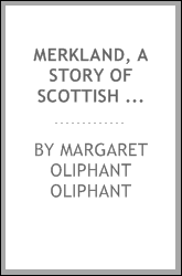 Merkland, a story of Scottish life, by the author of 'Passages in the life of mrs. Margaret ...