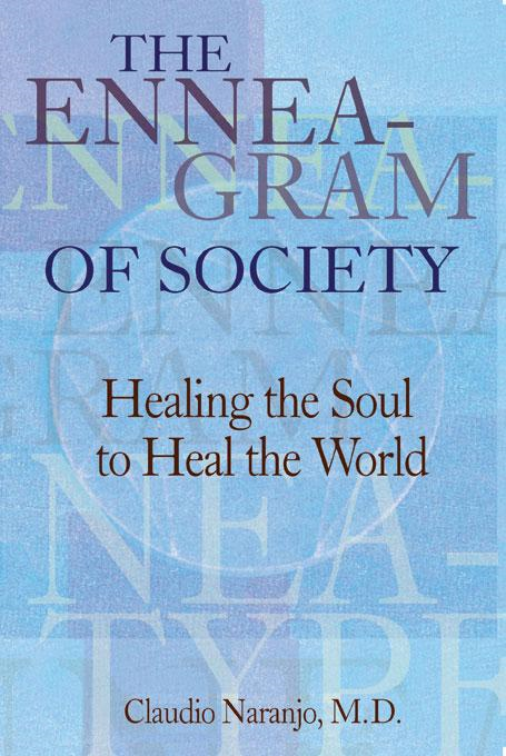 Enneagram of Society: Healing the Soul to Heal the World By: Claudio Naranjo