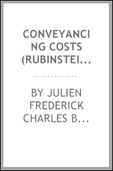 Conveyancing Costs (Rubinstein's): The Solicitors' Remuneration Act, 1881 ...