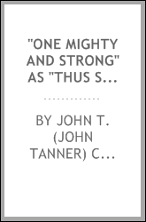 """One mighty and strong"" as ""Thus saith men"". Published in the Deseret News in 1905, and in the Improvement Era in 1907 by the L. D. S. Church authorities and ""The one mighty and strong"" as ""Thus saith the Lord"" taken from Holy Writ, etc."